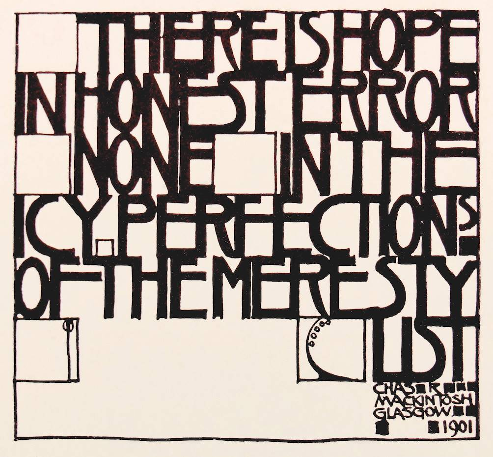 'There is Hope in Honest Error, None in the Icy Perfection of the Mere Stylist', uno de las frases de J.D. Sedding que más admirada Mackintosh.