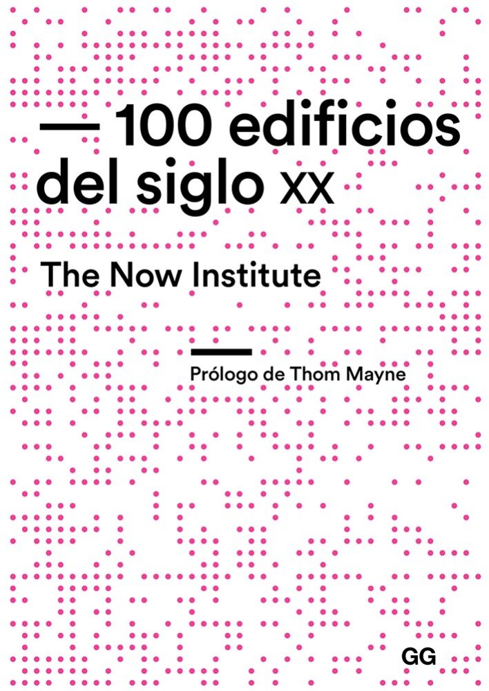 100 edificios del siglo XX de The Now Institute Editorial Gustavo Gili